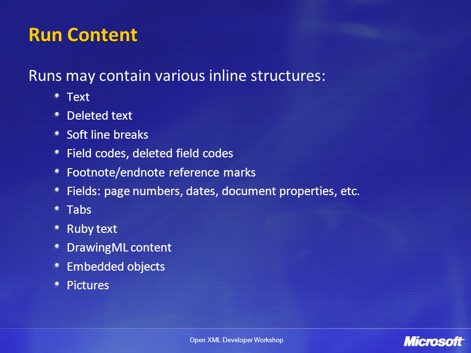 Run Content Runs may contain various inline structures: Text