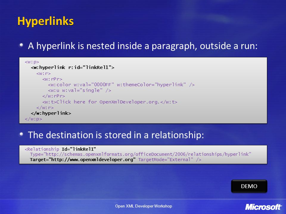 Hyperlinks A hyperlink is nested inside a paragraph, outside a run:
