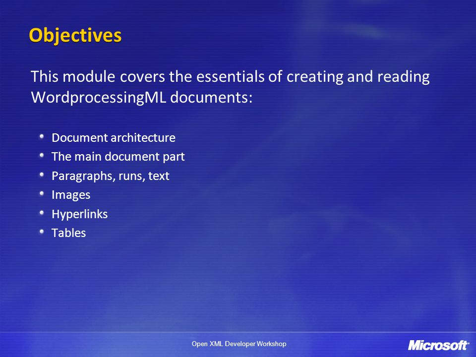 Objectives This module covers the essentials of creating and reading WordprocessingML documents: Document architecture.