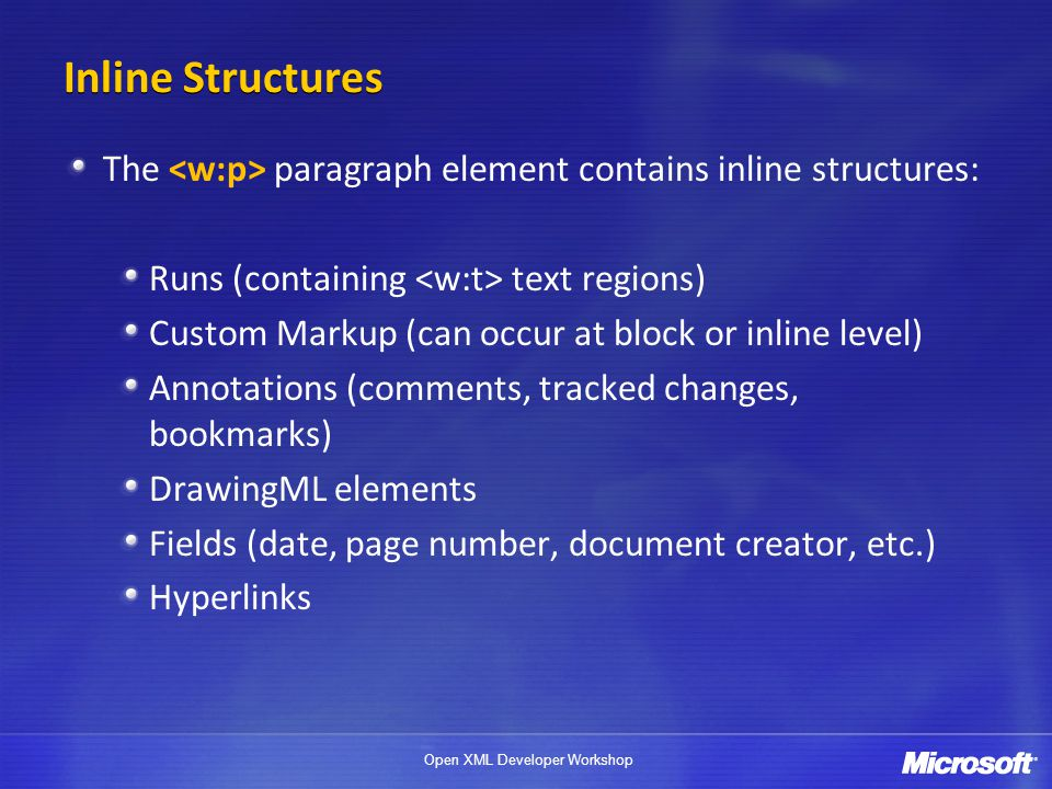 4/1/2017 Inline Structures. The <w:p> paragraph element contains inline structures: Runs (containing <w:t> text regions)