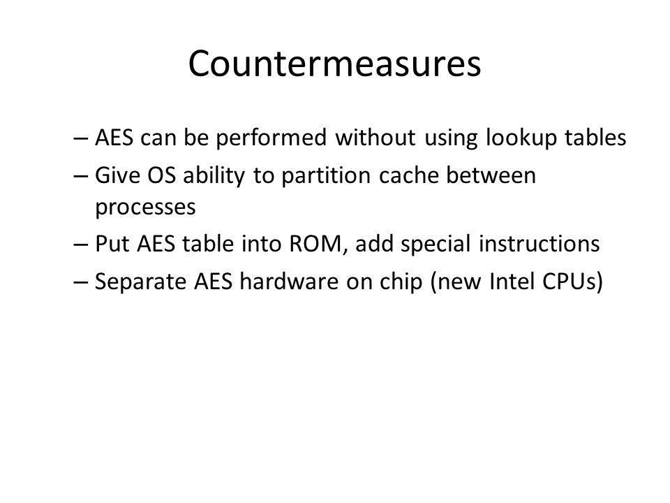 Countermeasures AES can be performed without using lookup tables