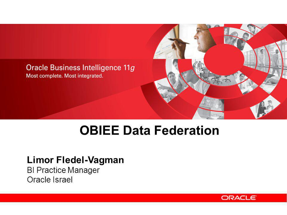 OBIEE Data Federation Limor Fledel-Vagman BI Practice Manager