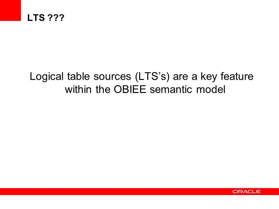 LTS . Logical table sources (LTS's) are a key feature within the OBIEE semantic model.