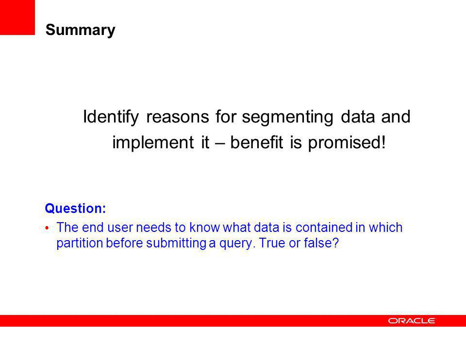Identify reasons for segmenting data and
