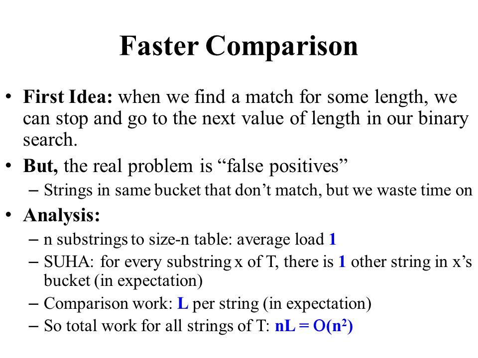 Faster Comparison First Idea: when we find a match for some length, we can stop and go to the next value of length in our binary search.