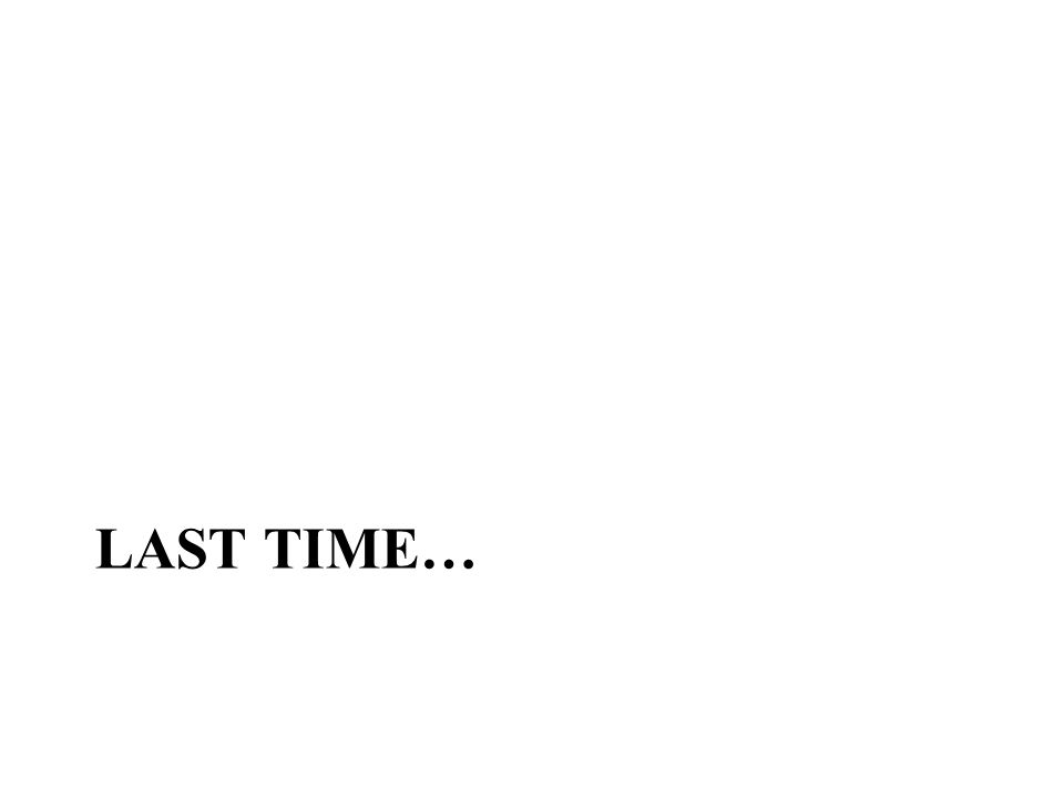 Last Time…