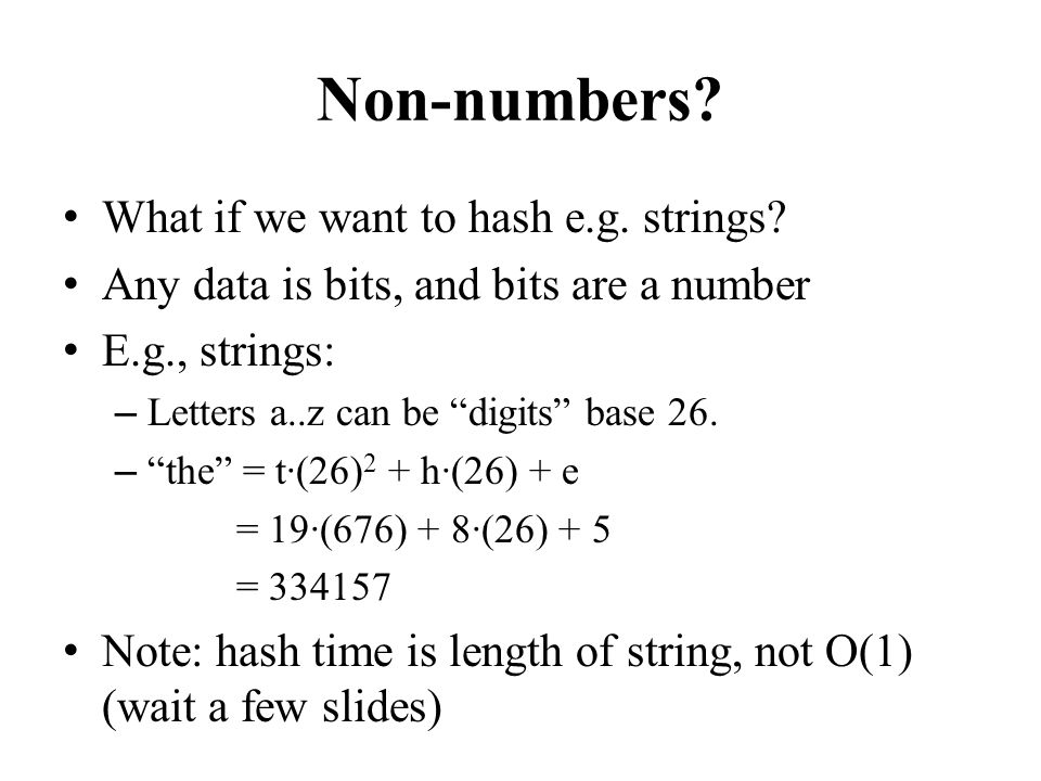 Non-numbers What if we want to hash e.g. strings