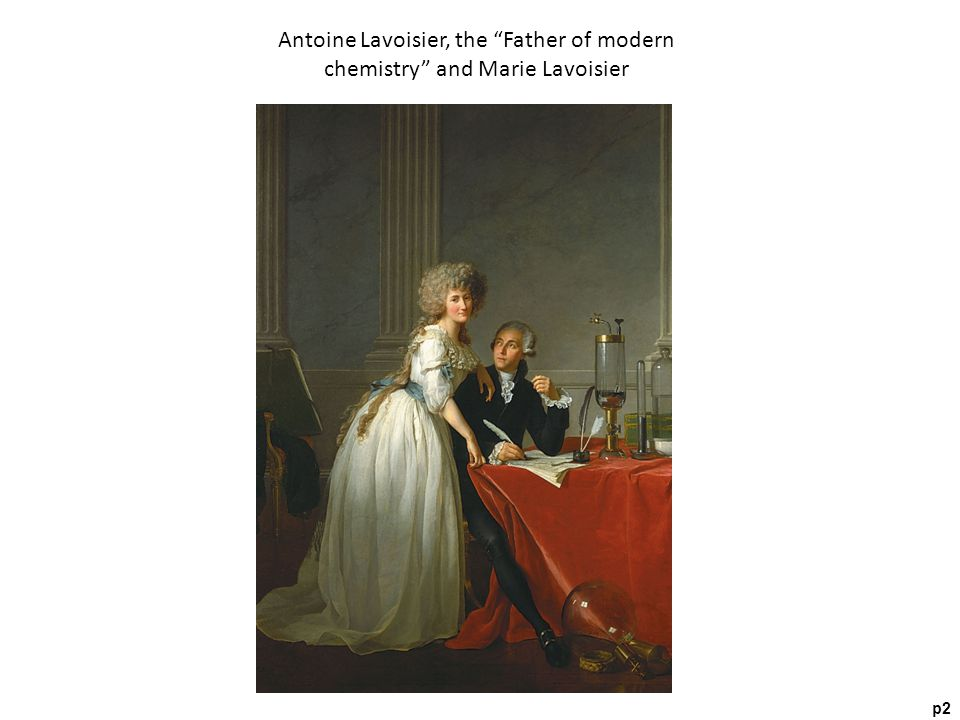 Antoine Lavoisier, the Father of modern chemistry and Marie Lavoisier