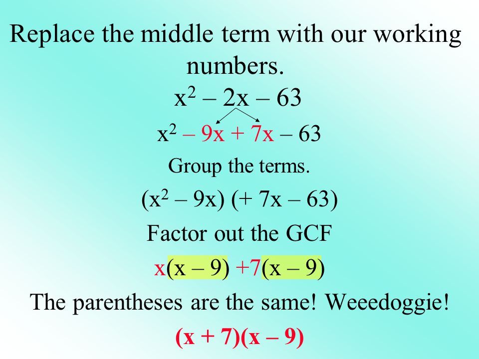 Replace the middle term with our working numbers. x2 – 2x – 63
