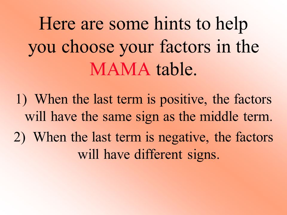 Here are some hints to help you choose your factors in the MAMA table.