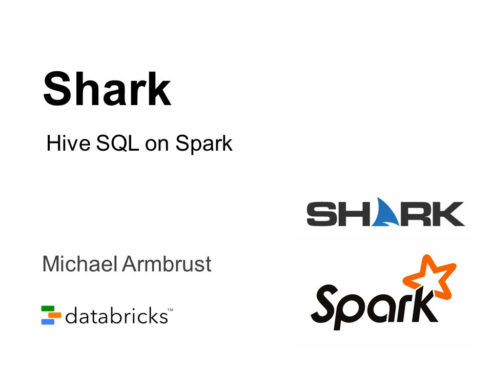Shark Hive SQL on Spark Michael Armbrust