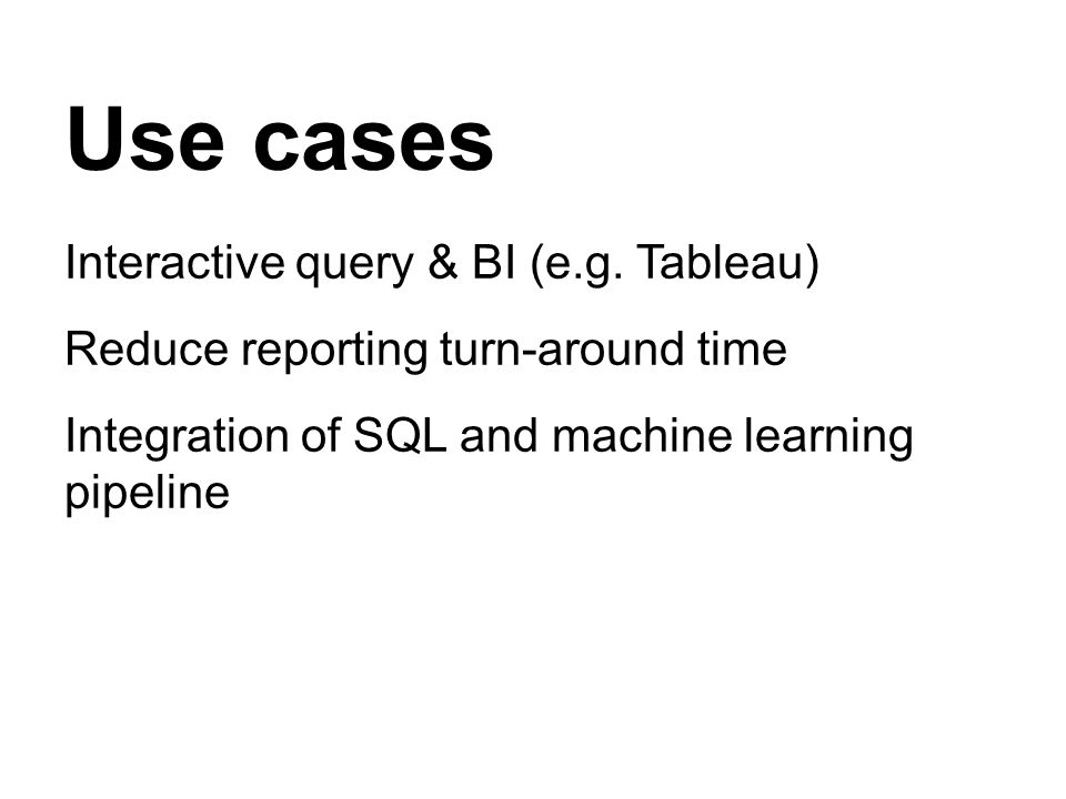Use cases Interactive query & BI (e.g.
