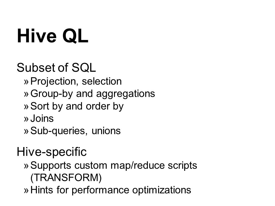 Hive QL Subset of SQL Hive-specific Projection, selection