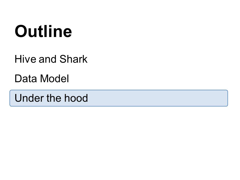 Outline Hive and Shark Data Model Under the hood