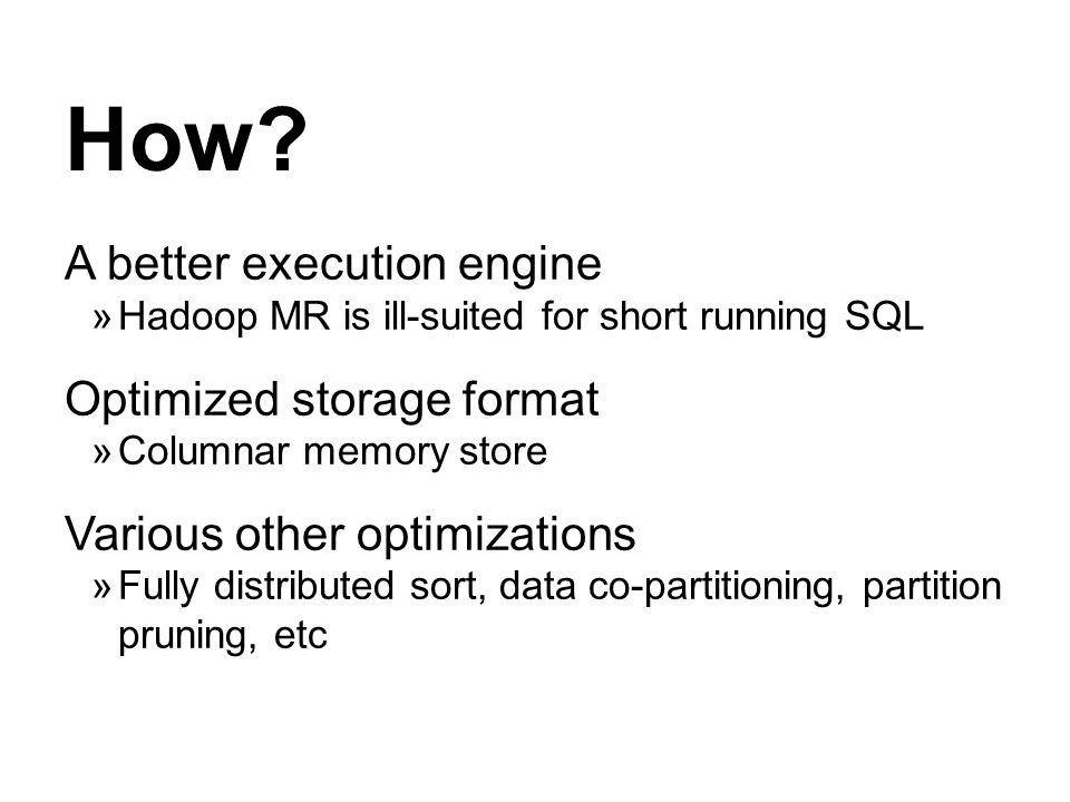 How A better execution engine Optimized storage format