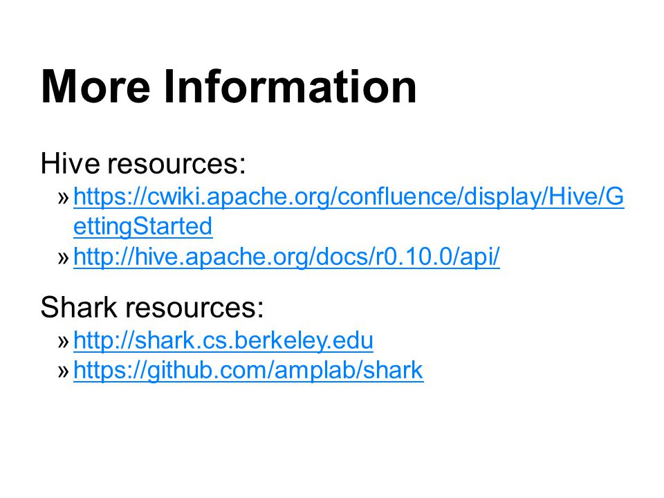 More Information Hive resources: Shark resources: