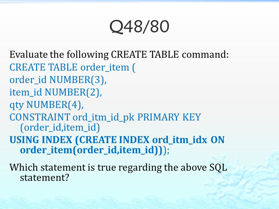Q48/80 Evaluate the following CREATE TABLE command: