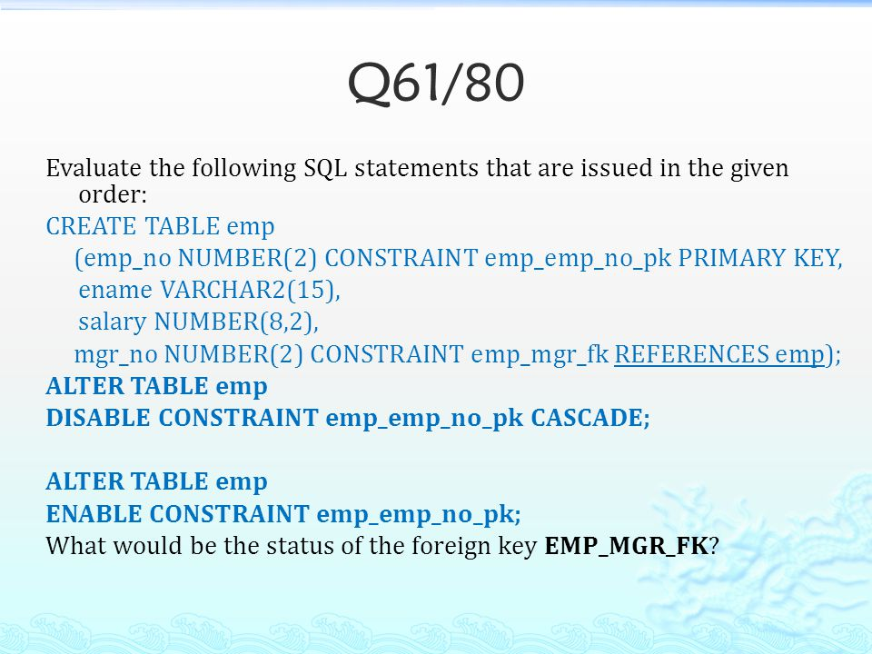 Q61/80 Evaluate the following SQL statements that are issued in the given order: CREATE TABLE emp.