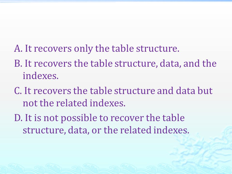 A. It recovers only the table structure. B