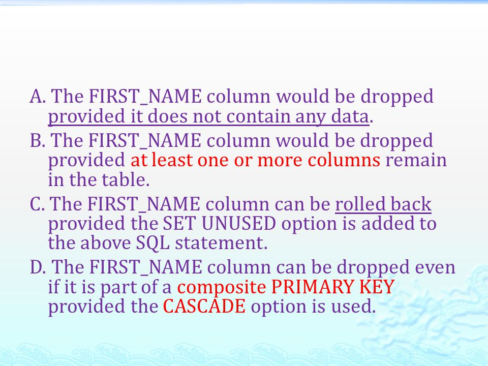 A. The FIRST_NAME column would be dropped provided it does not contain any data.