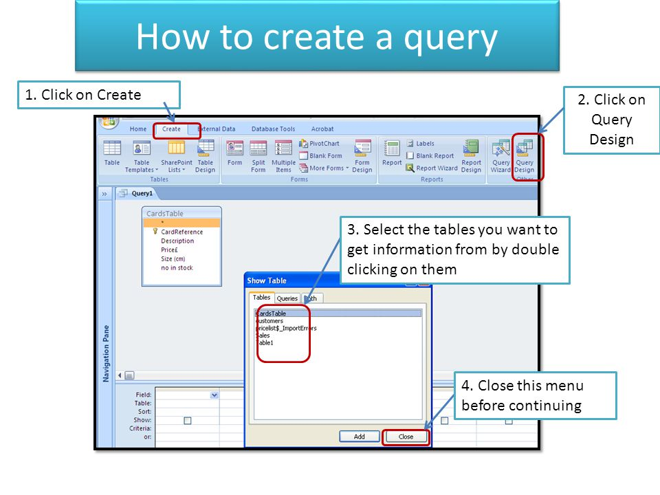 How to create a query 1. Click on Create 2. Click on Query Design
