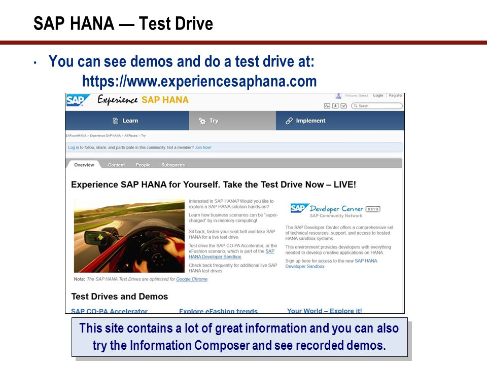 SAP HANA — Test Drive You can see demos and do a test drive at: https://www.experiencesaphana.com.