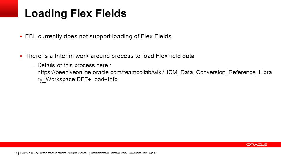 Loading Flex Fields FBL currently does not support loading of Flex Fields. There is a Interim work around process to load Flex field data.