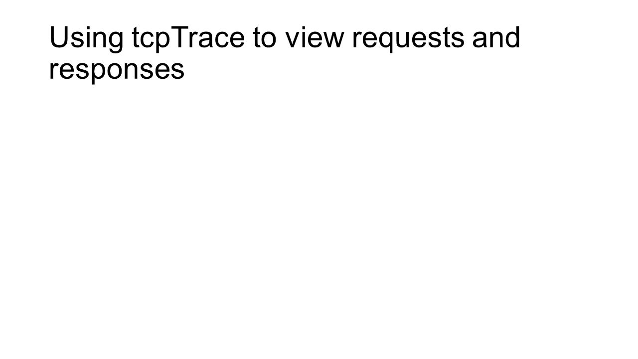 Using tcpTrace to view requests and responses