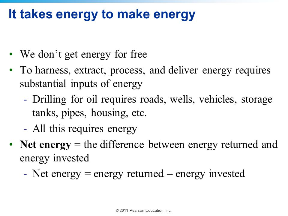 It takes energy to make energy