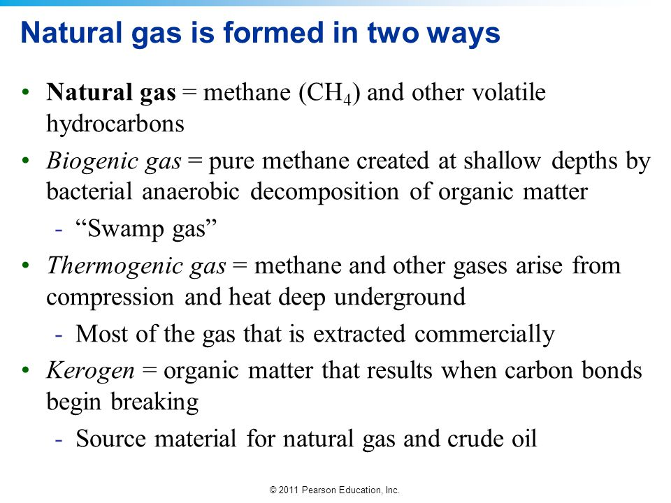 Natural gas is formed in two ways