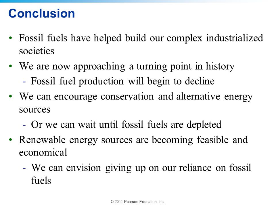 Conclusion Fossil fuels have helped build our complex industrialized societies. We are now approaching a turning point in history.
