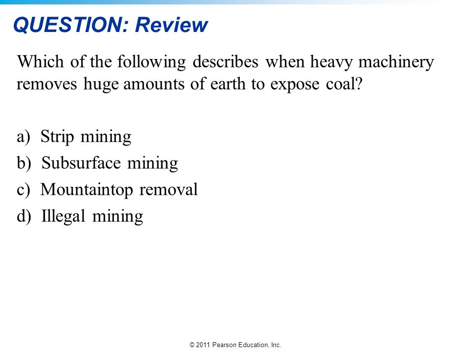 QUESTION: Review Which of the following describes when heavy machinery removes huge amounts of earth to expose coal