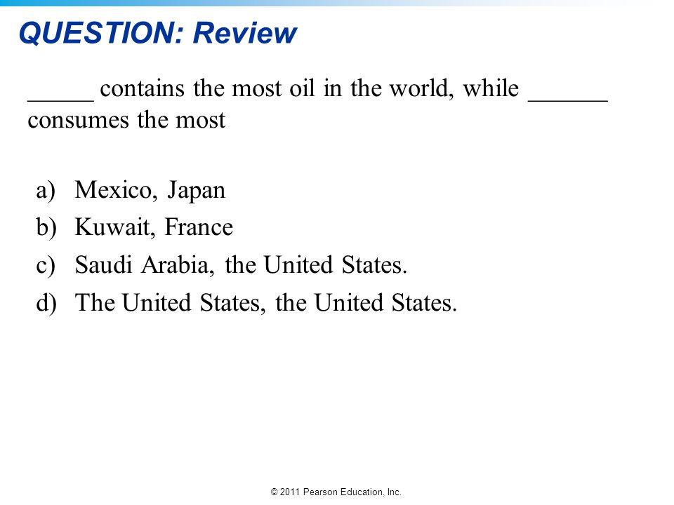 QUESTION: Review _____ contains the most oil in the world, while ______ consumes the most. Mexico, Japan.