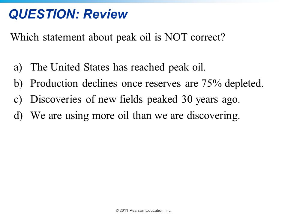 QUESTION: Review Which statement about peak oil is NOT correct