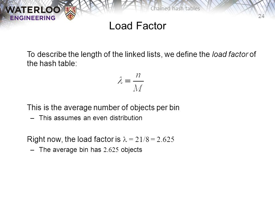 Load Factor To describe the length of the linked lists, we define the load factor of the hash table: