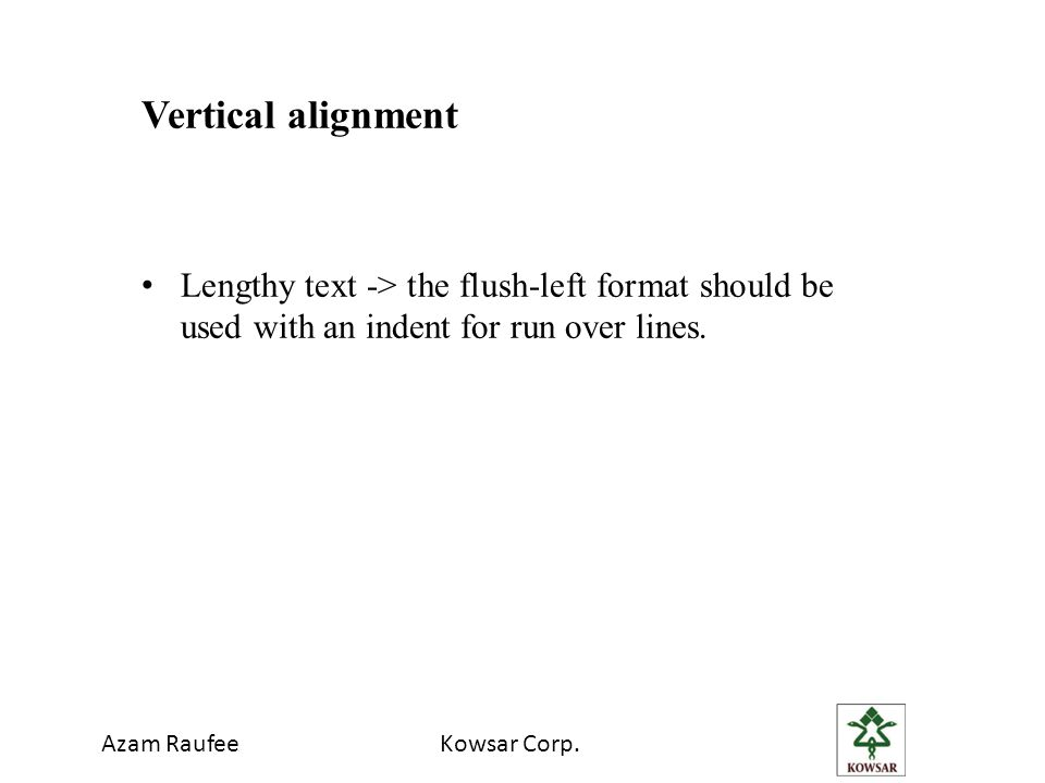 Vertical alignment Lengthy text -> the flush-left format should be used with an indent for run over lines.