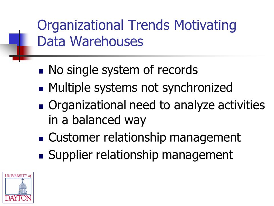 Organizational Trends Motivating Data Warehouses