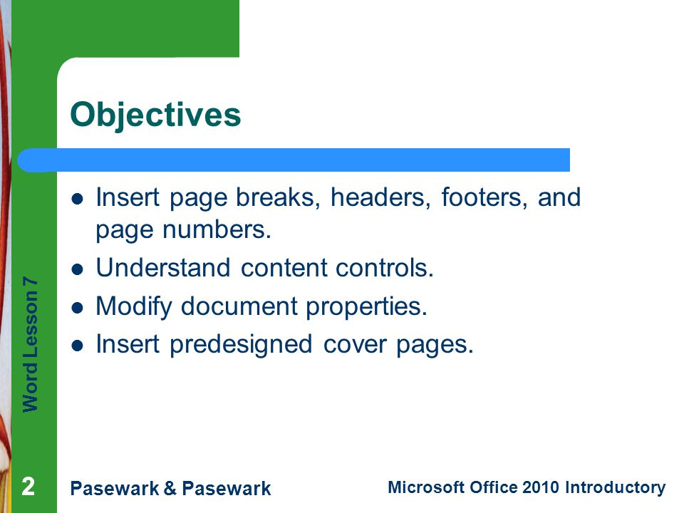 Objectives Insert page breaks, headers, footers, and page numbers.