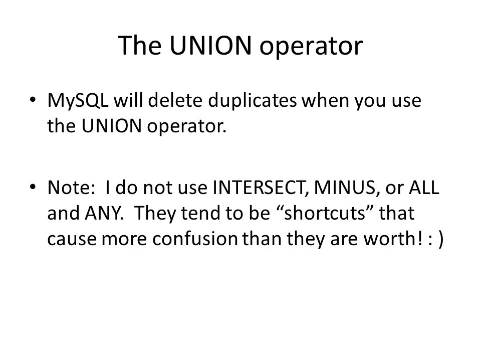 The UNION operator MySQL will delete duplicates when you use the UNION operator.