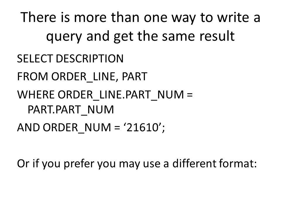 There is more than one way to write a query and get the same result