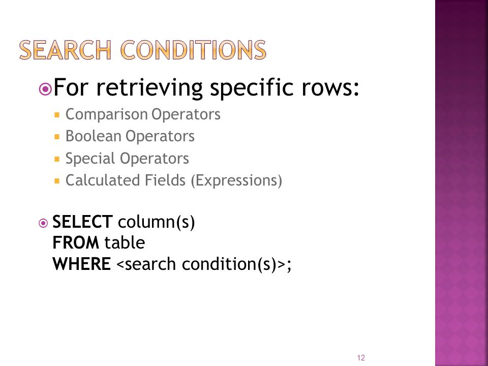 Search Conditions For retrieving specific rows: SELECT column(s)