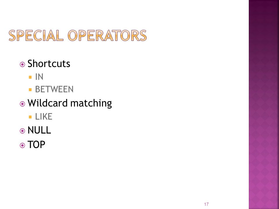 Special Operators Shortcuts IN BETWEEN Wildcard matching LIKE NULL TOP