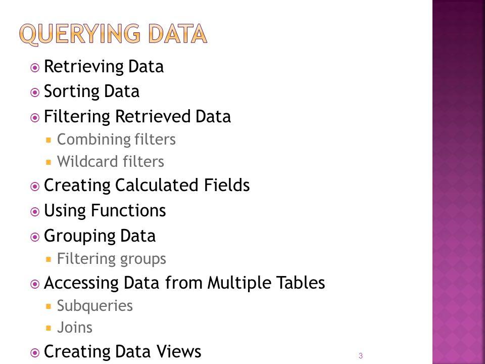 Querying Data Retrieving Data Sorting Data Filtering Retrieved Data