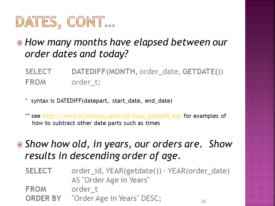 Dates, cont… How many months have elapsed between our order dates and today SELECT DATEDIFF(MONTH, order_date, GETDATE())