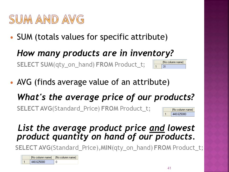 Sum and Avg SELECT SUM(qty_on_hand) FROM Product_t;