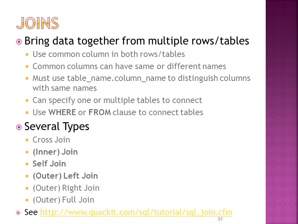 joins Bring data together from multiple rows/tables Several Types
