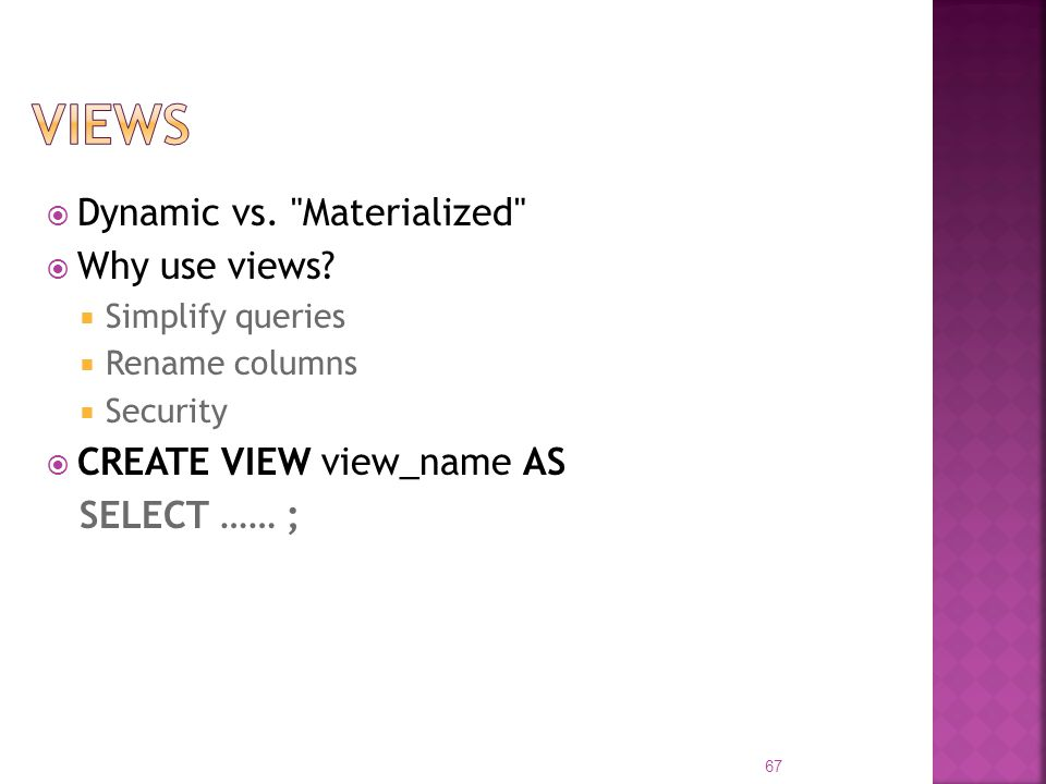 VIEWs Dynamic vs. Materialized Why use views