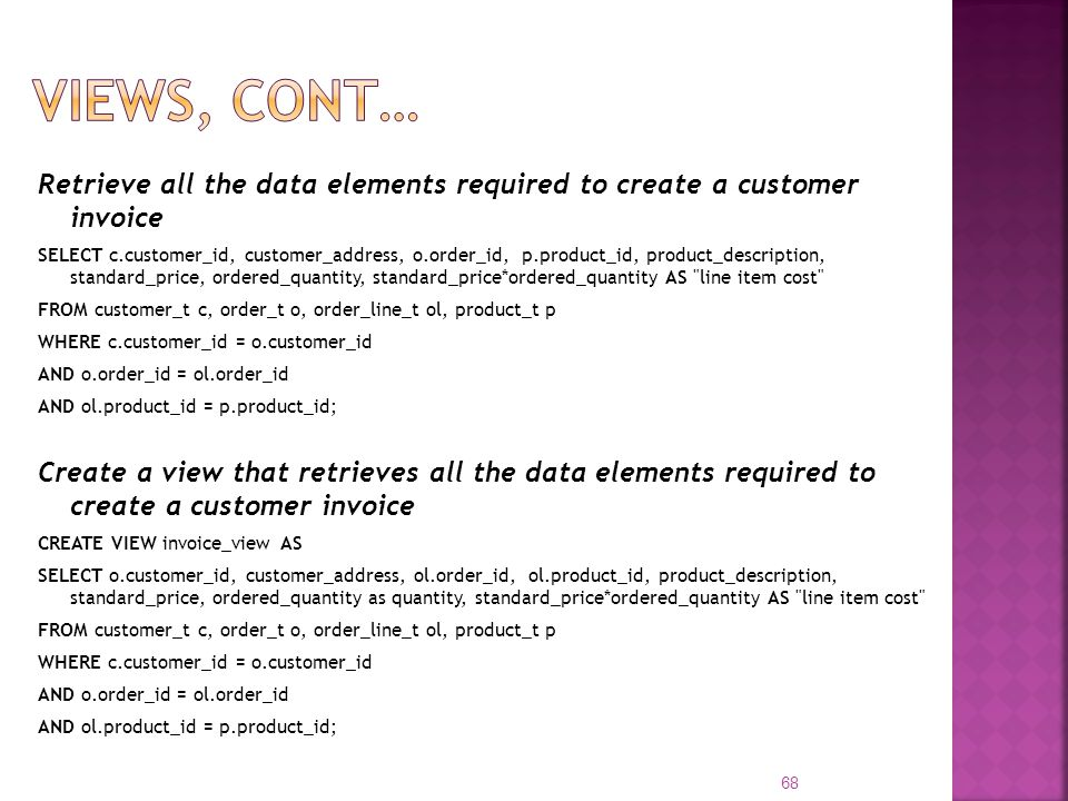 VIEWs, cont… Retrieve all the data elements required to create a customer invoice.