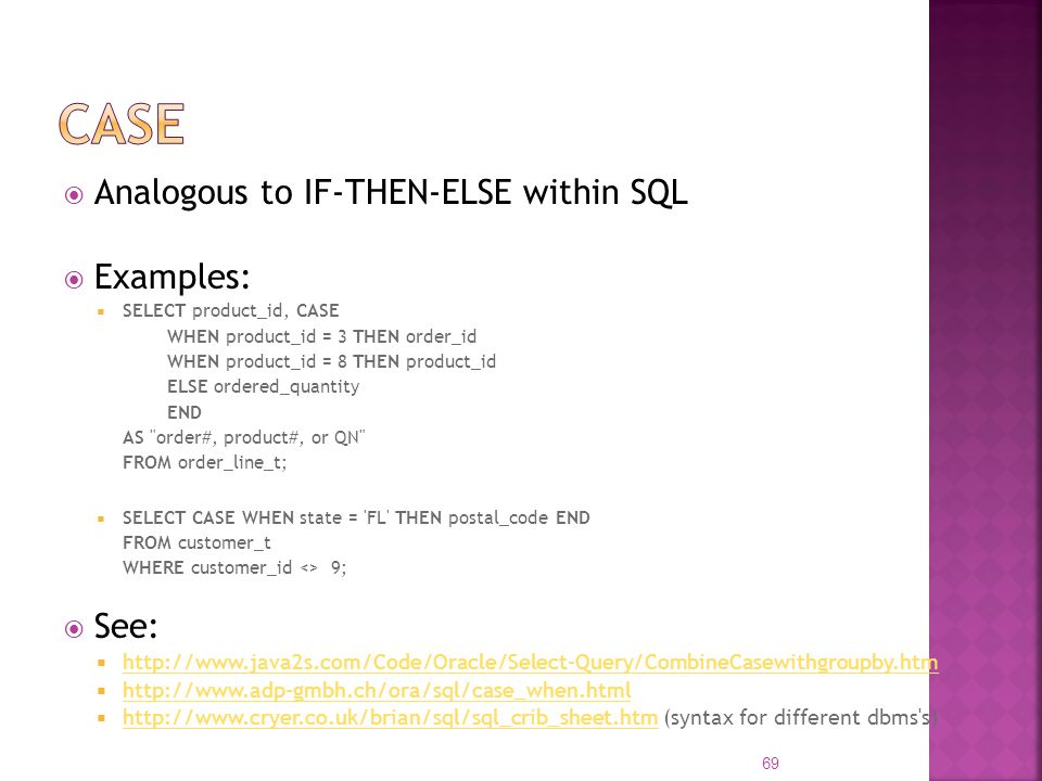 CASE Analogous to IF-THEN-ELSE within SQL Examples: See: