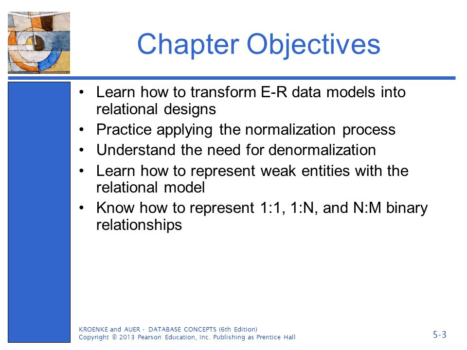 Chapter Objectives Learn how to transform E-R data models into relational designs. Practice applying the normalization process.